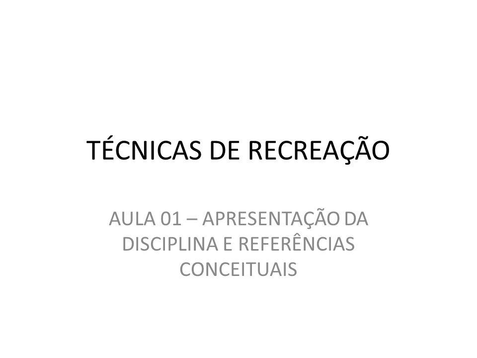 TÉCNICAS DE RECREAÇÃO AULA 01 – APRESENTAÇÃO DA DISCIPLINA E REFERÊNCIAS CONCEITUAIS