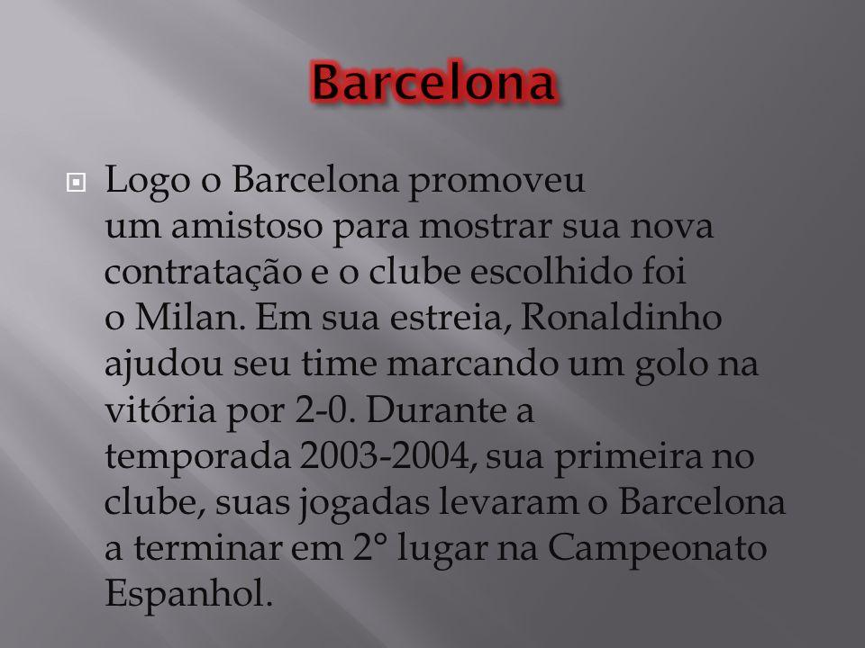 Logo o Barcelona promoveu um amistoso para mostrar sua nova contratação e o clube escolhido foi o Milan. Em sua estreia, Ronaldinho ajudou seu time ma