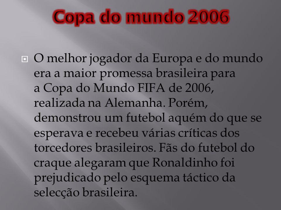 O melhor jogador da Europa e do mundo era a maior promessa brasileira para a Copa do Mundo FIFA de 2006, realizada na Alemanha. Porém, demonstrou um f
