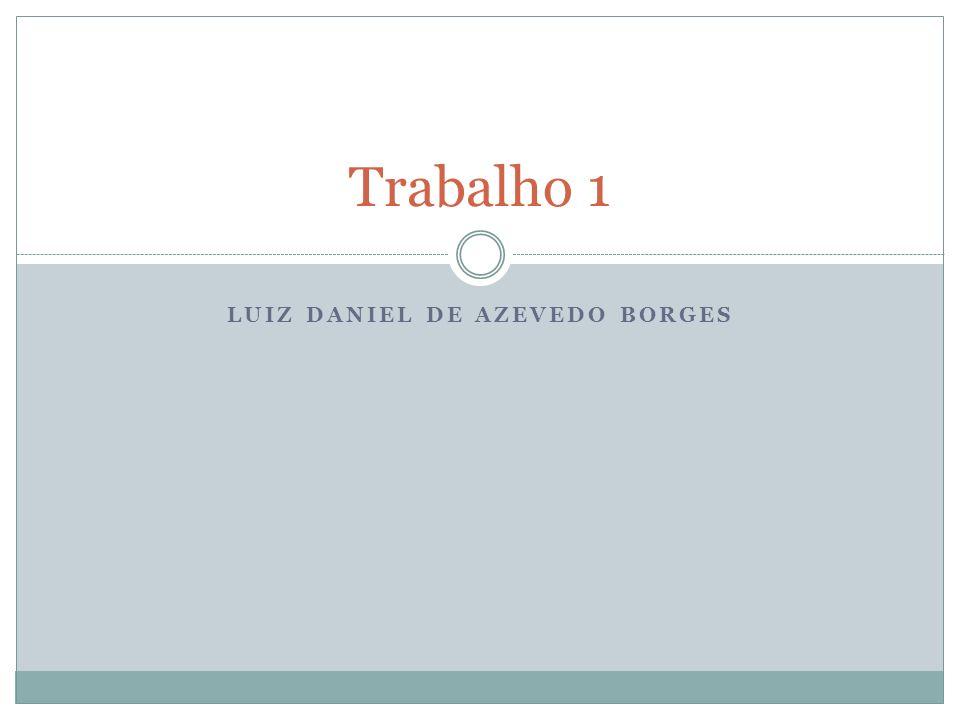 LUIZ DANIEL DE AZEVEDO BORGES Trabalho 1