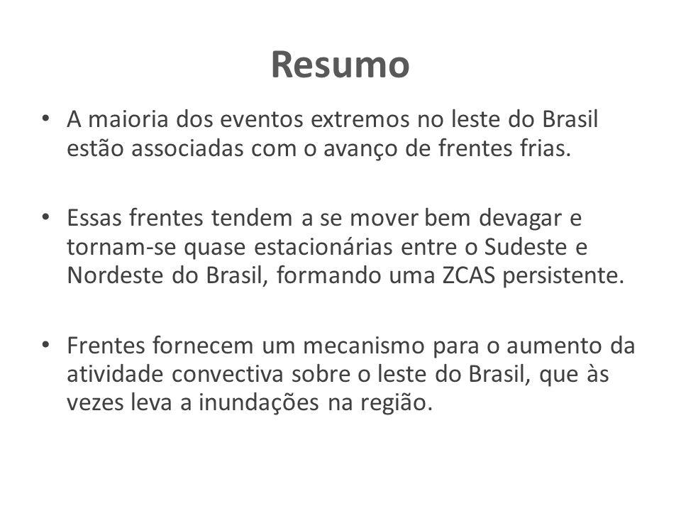 Resumo A maioria dos eventos extremos no leste do Brasil estão associadas com o avanço de frentes frias. Essas frentes tendem a se mover bem devagar e