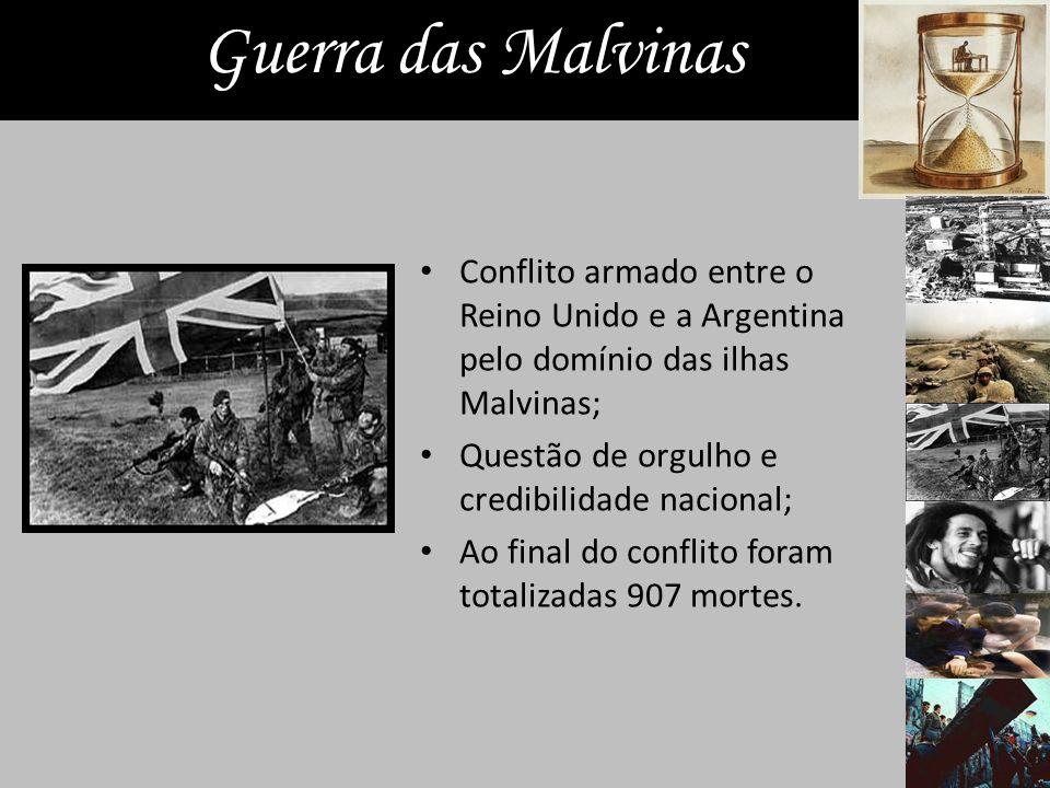 Guerra das Malvinas Conflito armado entre o Reino Unido e a Argentina pelo domínio das ilhas Malvinas; Questão de orgulho e credibilidade nacional; Ao final do conflito foram totalizadas 907 mortes.