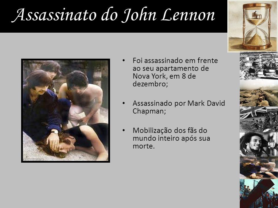 Assassinato do John Lennon Foi assassinado em frente ao seu apartamento de Nova York, em 8 de dezembro; Assassinado por Mark David Chapman; Mobilização dos fãs do mundo inteiro após sua morte.