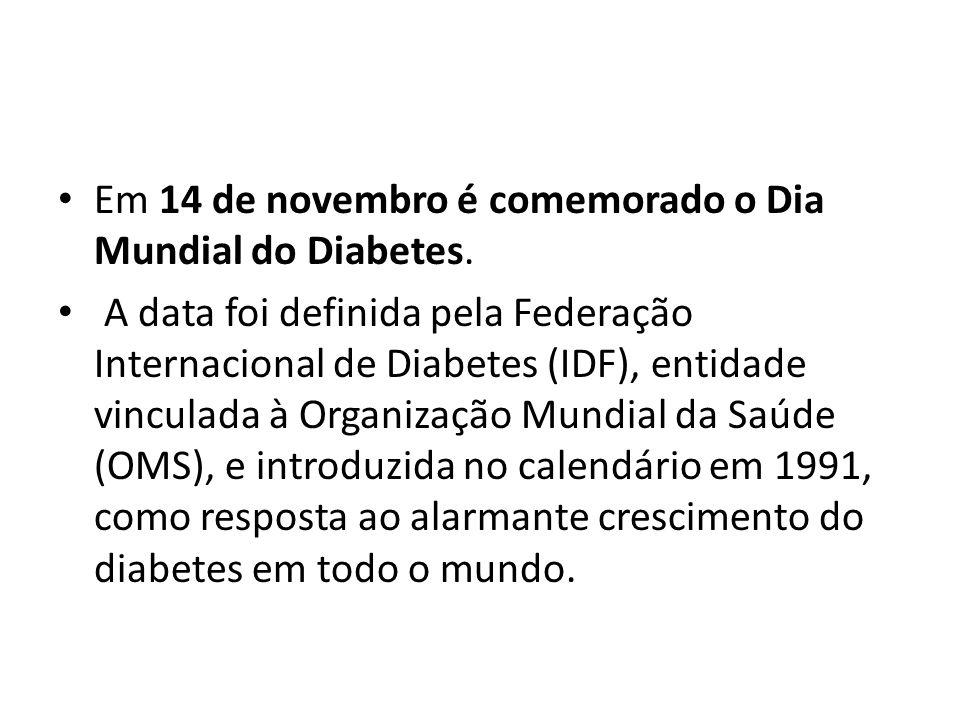 Em 14 de novembro é comemorado o Dia Mundial do Diabetes. A data foi definida pela Federação Internacional de Diabetes (IDF), entidade vinculada à Org