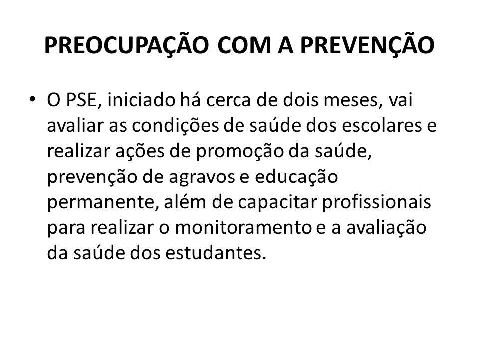 PREOCUPAÇÃO COM A PREVENÇÃO O PSE, iniciado há cerca de dois meses, vai avaliar as condições de saúde dos escolares e realizar ações de promoção da sa