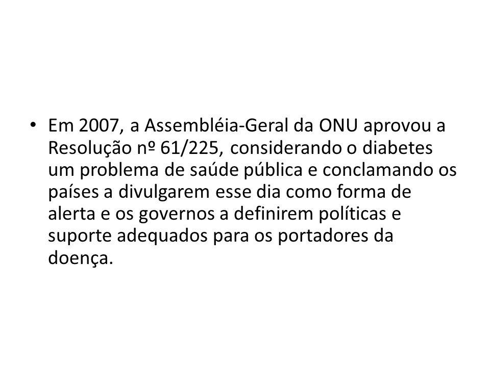 Em 2007, a Assembléia-Geral da ONU aprovou a Resolução nº 61/225, considerando o diabetes um problema de saúde pública e conclamando os países a divul