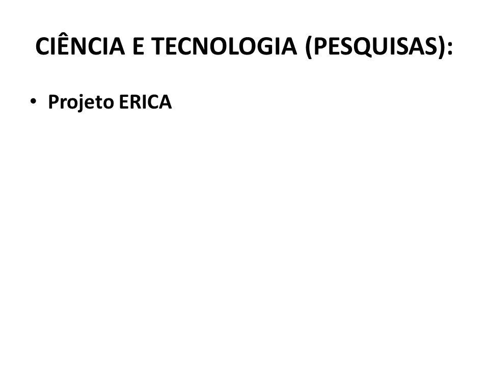 CIÊNCIA E TECNOLOGIA (PESQUISAS): Projeto ERICA