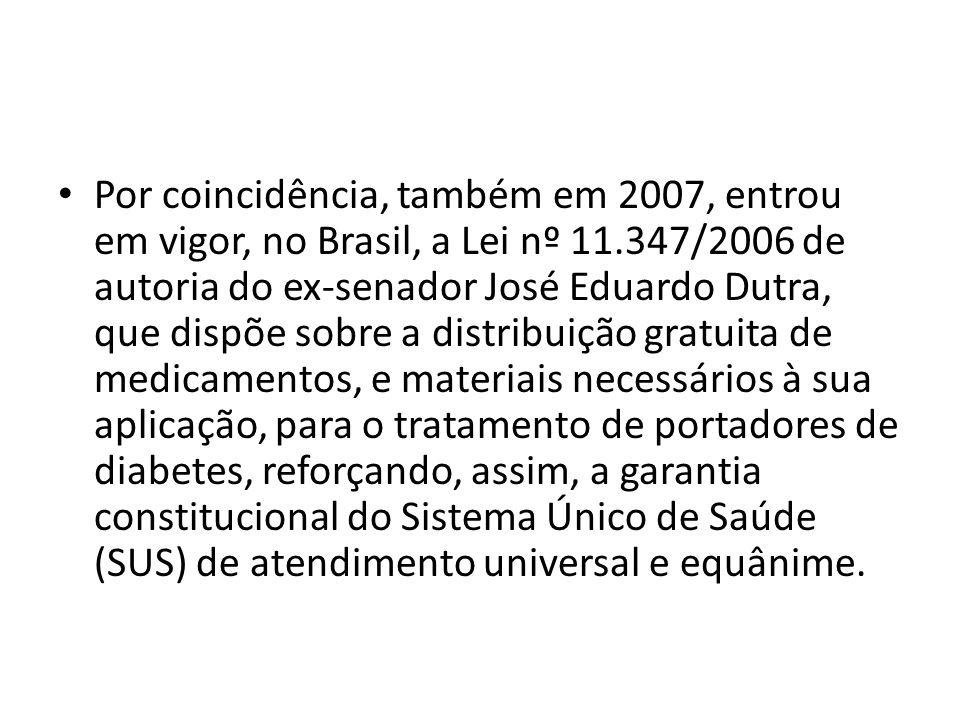 Por coincidência, também em 2007, entrou em vigor, no Brasil, a Lei nº 11.347/2006 de autoria do ex-senador José Eduardo Dutra, que dispõe sobre a dis