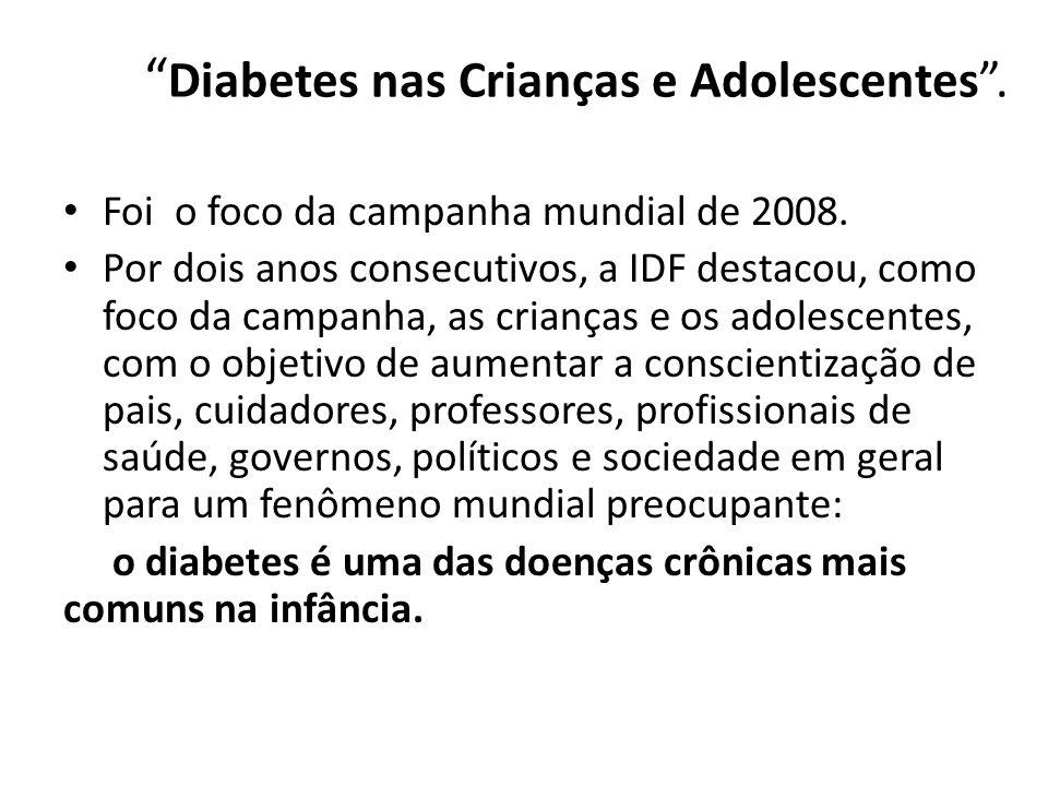 Diabetes nas Crianças e Adolescentes. Foi o foco da campanha mundial de 2008. Por dois anos consecutivos, a IDF destacou, como foco da campanha, as cr