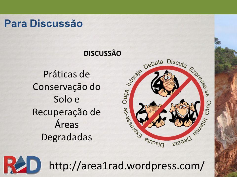 DISCUSSÃO http://area1rad.wordpress.com/ Para Discussão Práticas de Conservação do Solo e Recuperação de Áreas Degradadas