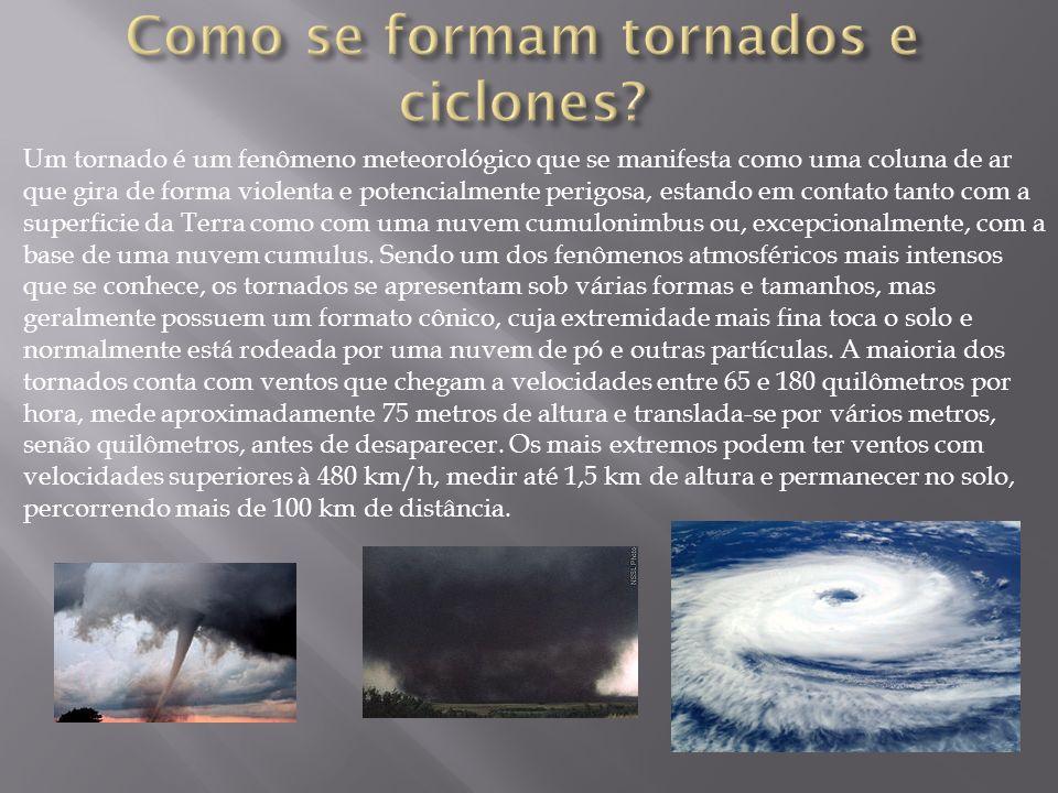 Um tornado é um fenômeno meteorológico que se manifesta como uma coluna de ar que gira de forma violenta e potencialmente perigosa, estando em contato tanto com a superficie da Terra como com uma nuvem cumulonimbus ou, excepcionalmente, com a base de uma nuvem cumulus.