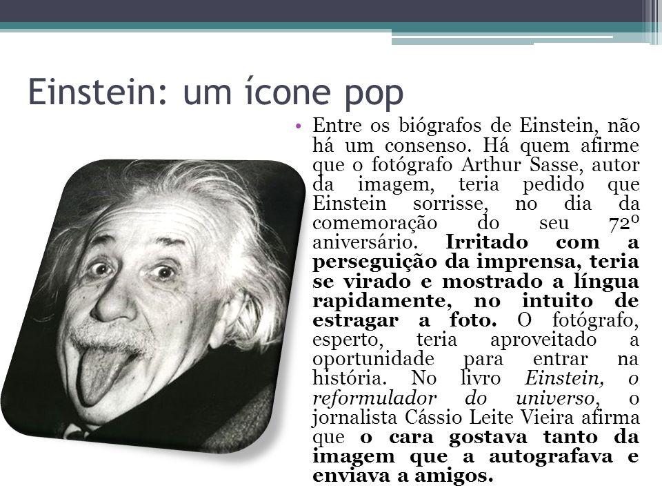 Einstein: um ícone pop Entre os biógrafos de Einstein, não há um consenso. Há quem afirme que o fotógrafo Arthur Sasse, autor da imagem, teria pedido