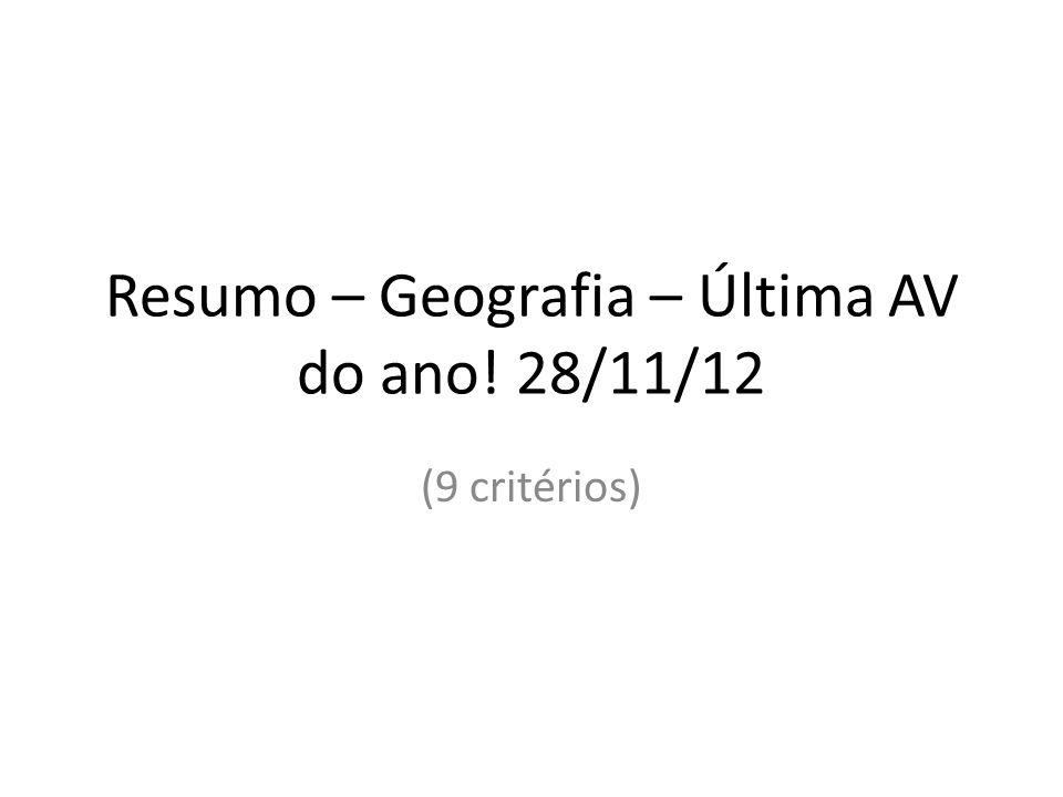 Resumo – Geografia – Última AV do ano! 28/11/12 (9 critérios)