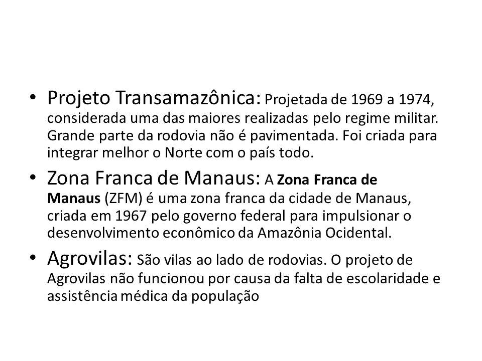Projeto Transamazônica: Projetada de 1969 a 1974, considerada uma das maiores realizadas pelo regime militar. Grande parte da rodovia não é pavimentad