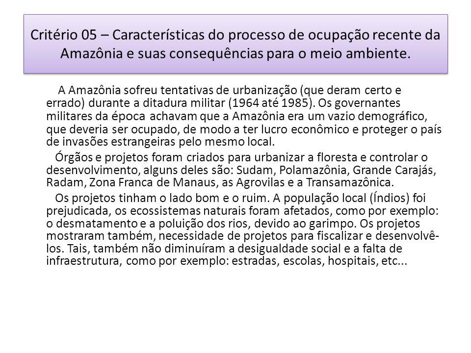 Critério 05 – Características do processo de ocupação recente da Amazônia e suas consequências para o meio ambiente. A Amazônia sofreu tentativas de u