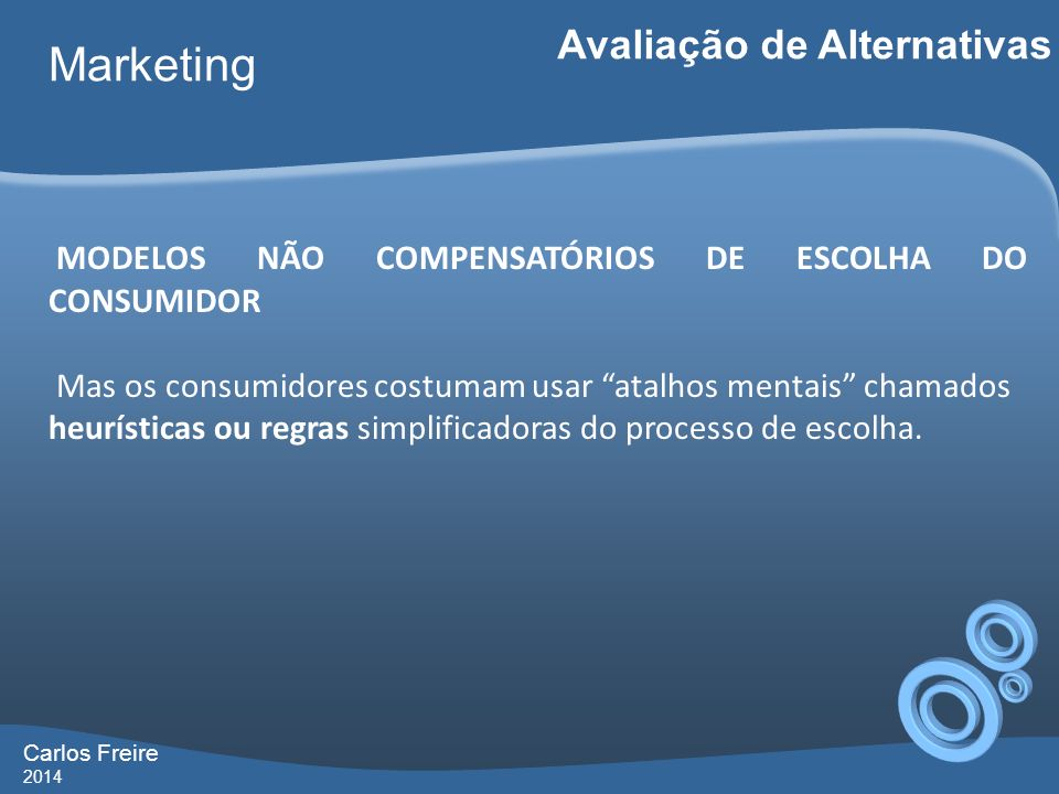 Carlos Freire 2014 Marketing Avaliação de Alternativas MODELOS NÃO COMPENSATÓRIOS DE ESCOLHA DO CONSUMIDOR Mas os consumidores costumam usar atalhos m