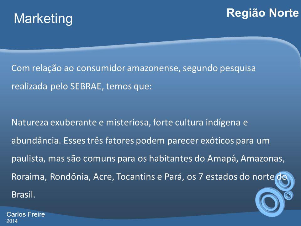 Carlos Freire 2014 Marketing Região Norte Com relação ao consumidor amazonense, segundo pesquisa realizada pelo SEBRAE, temos que: Natureza exuberante