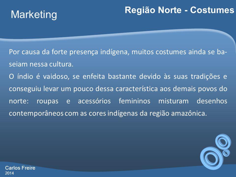 Carlos Freire 2014 Marketing Região Norte - Costumes Por causa da forte presença indígena, muitos costumes ainda se ba- seiam nessa cultura. O índi