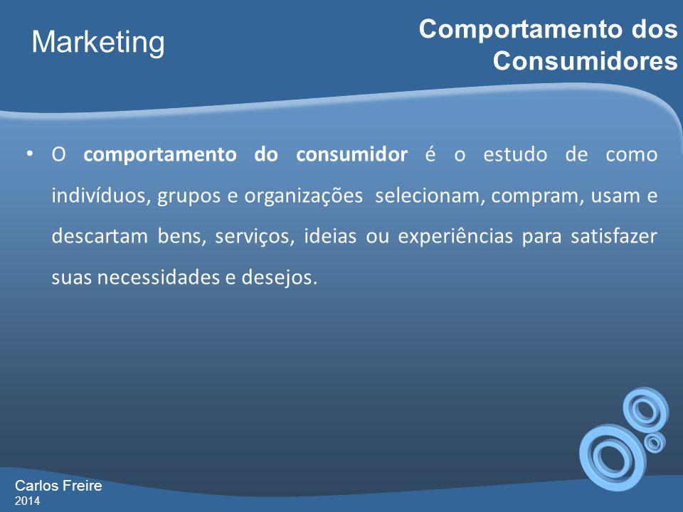 Carlos Freire 2014 Marketing Comportamento dos Consumidores O comportamento do consumidor é o estudo de como indivíduos, grupos e organizações selecio