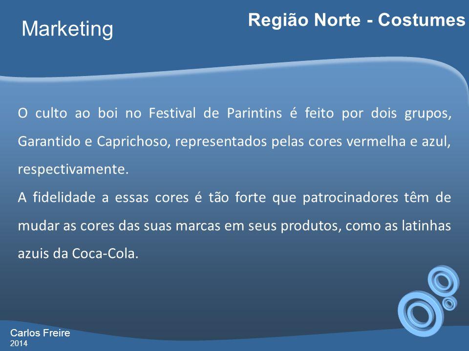 Carlos Freire 2014 Marketing Região Norte - Costumes O culto ao boi no Festival de Parintins é feito por dois grupos, Garantido e Caprichoso, represe