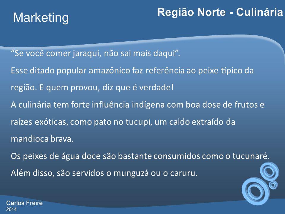 Carlos Freire 2014 Marketing Região Norte - Culinária Se você comer jaraqui, não sai mais daqui. Esse ditado popular amazônico faz referência ao p