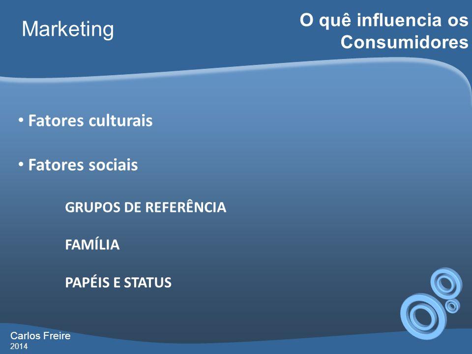 Carlos Freire 2014 Marketing O quê influencia os Consumidores Fatores pessoais o IDADE E ESTÁGIO NO CICLO DE VIDA o OCUPAÇÃO E CIRCUNSTÂNCIAS ECONÔMICAS o PERSONALIDADE E AUTOIMAGEM o ESTILO DE VIDA E VALORES