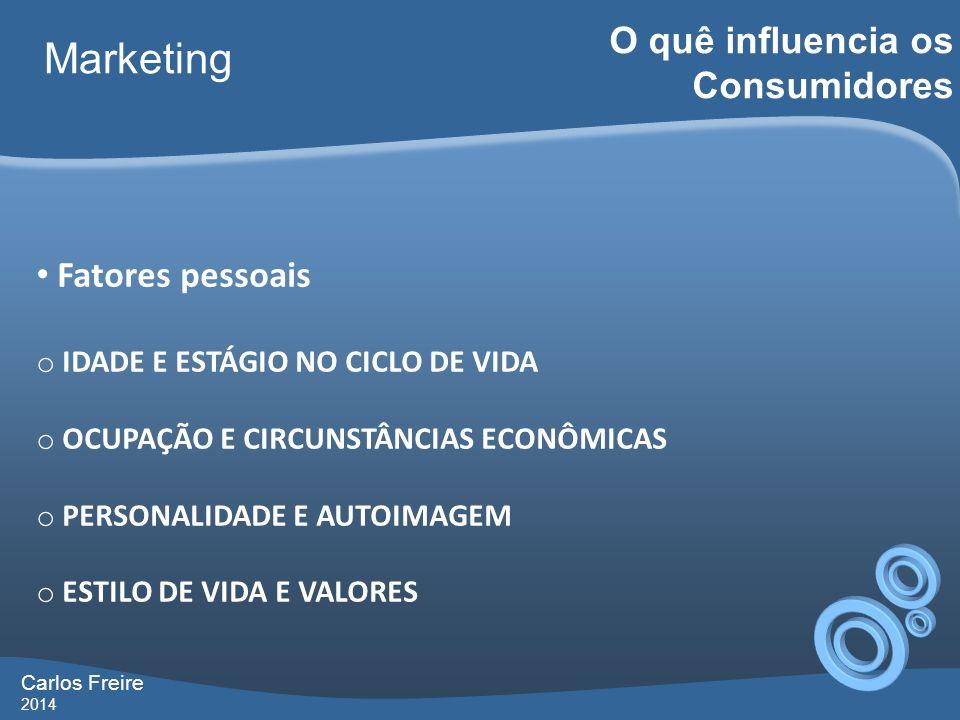 Carlos Freire 2014 Marketing O quê influencia os Consumidores Fatores pessoais o IDADE E ESTÁGIO NO CICLO DE VIDA o OCUPAÇÃO E CIRCUNSTÂNCIAS ECONÔMIC