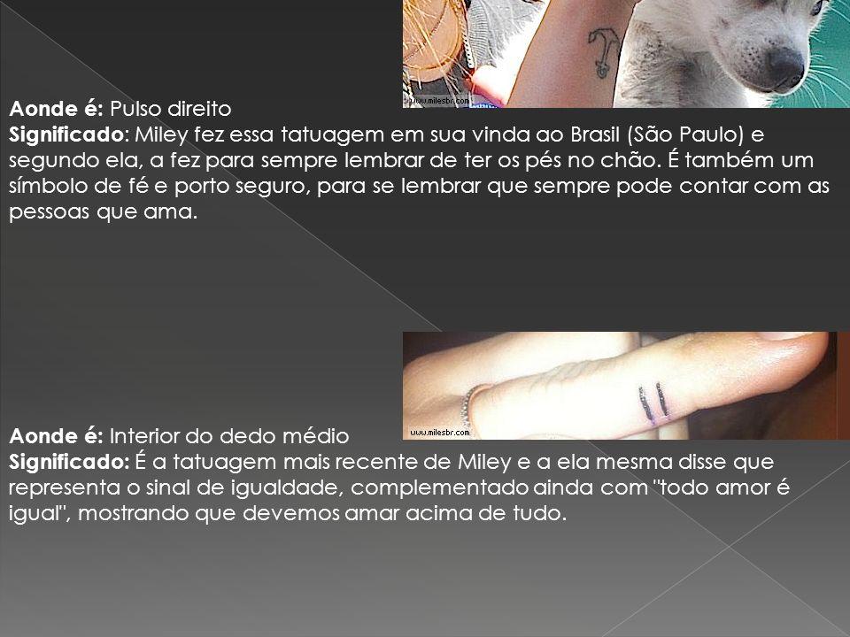 Aonde é: Pulso direito Significado : Miley fez essa tatuagem em sua vinda ao Brasil (São Paulo) e segundo ela, a fez para sempre lembrar de ter os pés