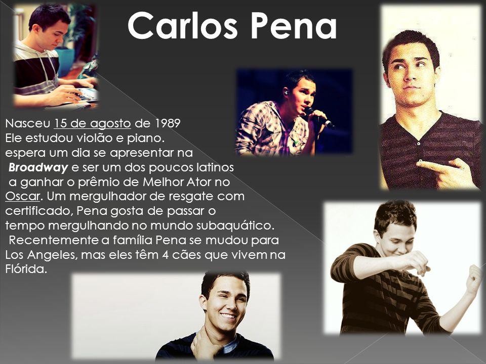Carlos Pena Nasceu 15 de agosto de 1989 Ele estudou violão e piano. espera um dia se apresentar na Broadway e ser um dos poucos latinos a ganhar o prê