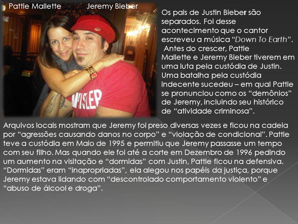 Pattie MalletteJeremy Bieber Os pais de Justin Biebe r são separados. Foi desse acontecimento que o cantor escreveu a música Down To Earth. Antes do c