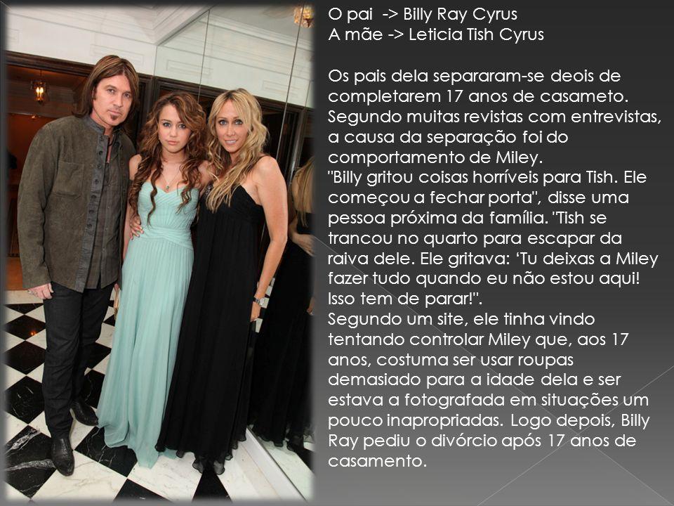 O pai -> Billy Ray Cyrus A mãe -> Leticia Tish Cyrus Os pais dela separaram-se deois de completarem 17 anos de casameto. Segundo muitas revistas com e