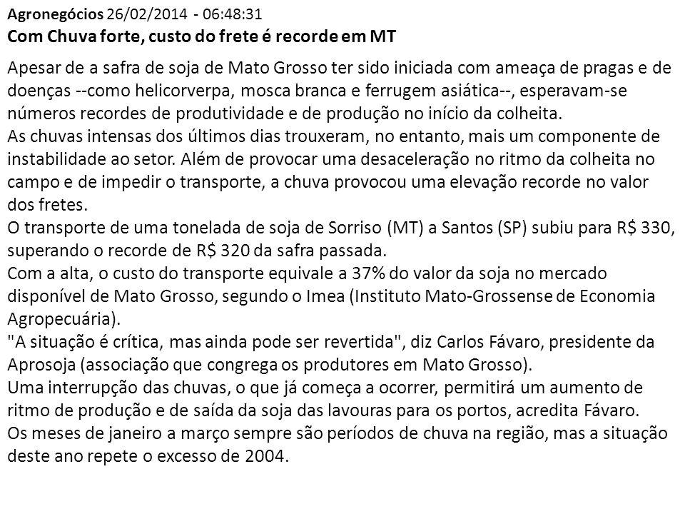 Agronegócios 26/02/2014 - 06:48:31 Com Chuva forte, custo do frete é recorde em MT Apesar de a safra de soja de Mato Grosso ter sido iniciada com amea