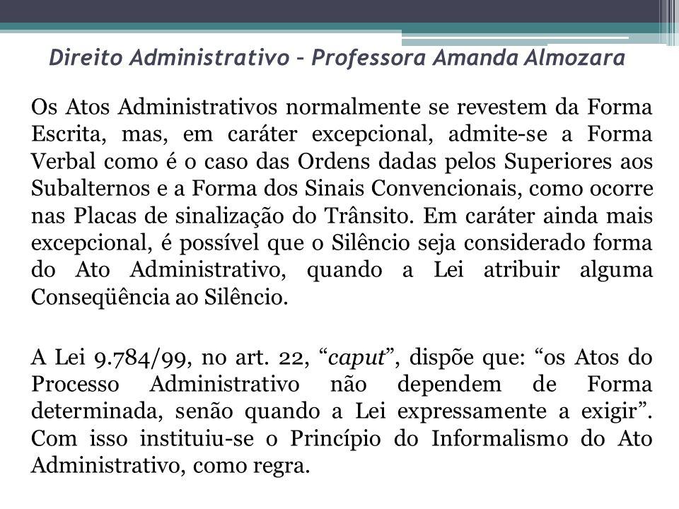 Direito Administrativo – Professora Amanda Almozara Os Atos Administrativos normalmente se revestem da Forma Escrita, mas, em caráter excepcional, adm