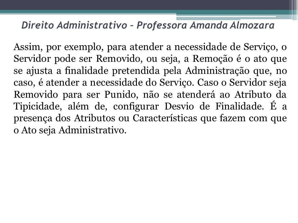 Direito Administrativo – Professora Amanda Almozara Assim, por exemplo, para atender a necessidade de Serviço, o Servidor pode ser Removido, ou seja,