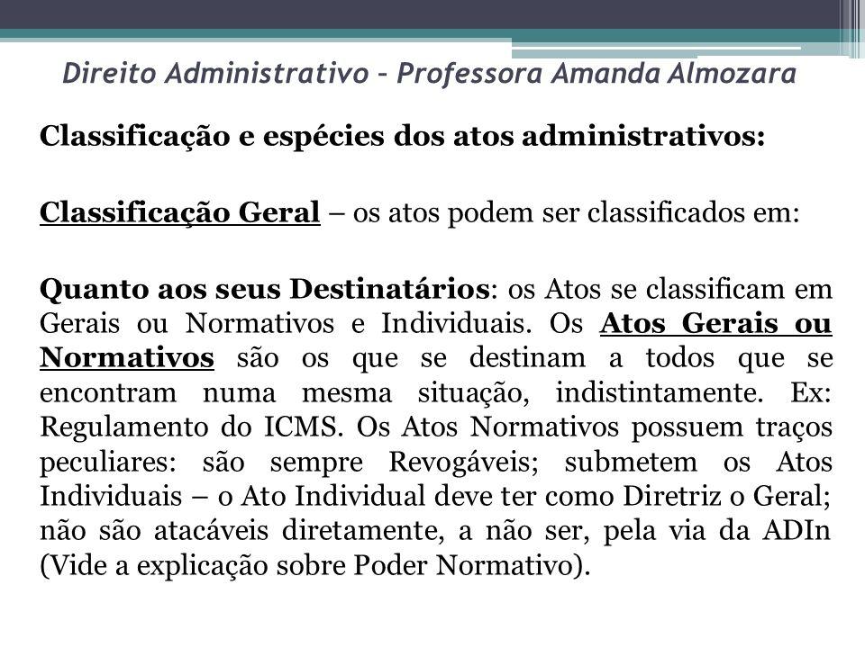 Direito Administrativo – Professora Amanda Almozara Classificação e espécies dos atos administrativos: Classificação Geral – os atos podem ser classif