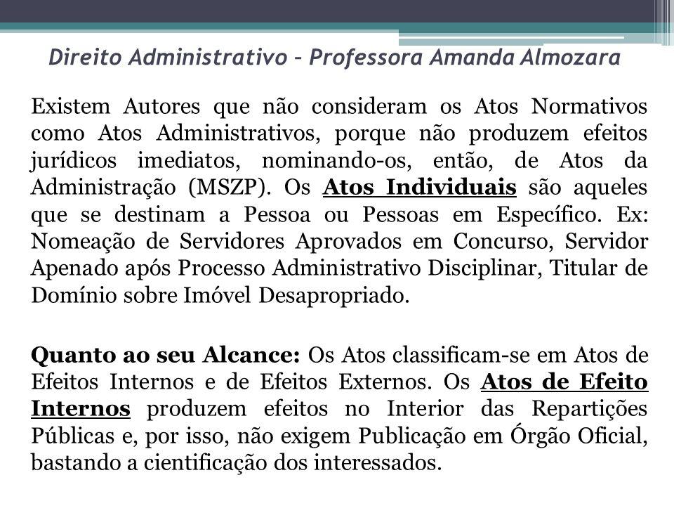 Direito Administrativo – Professora Amanda Almozara Existem Autores que não consideram os Atos Normativos como Atos Administrativos, porque não produz