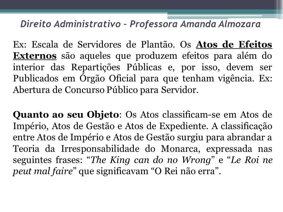 Direito Administrativo – Professora Amanda Almozara Ex: Escala de Servidores de Plantão. Os Atos de Efeitos Externos são aqueles que produzem efeitos