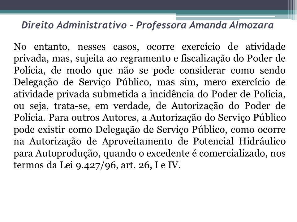 Direito Administrativo – Professora Amanda Almozara No entanto, nesses casos, ocorre exercício de atividade privada, mas, sujeita ao regramento e fisc