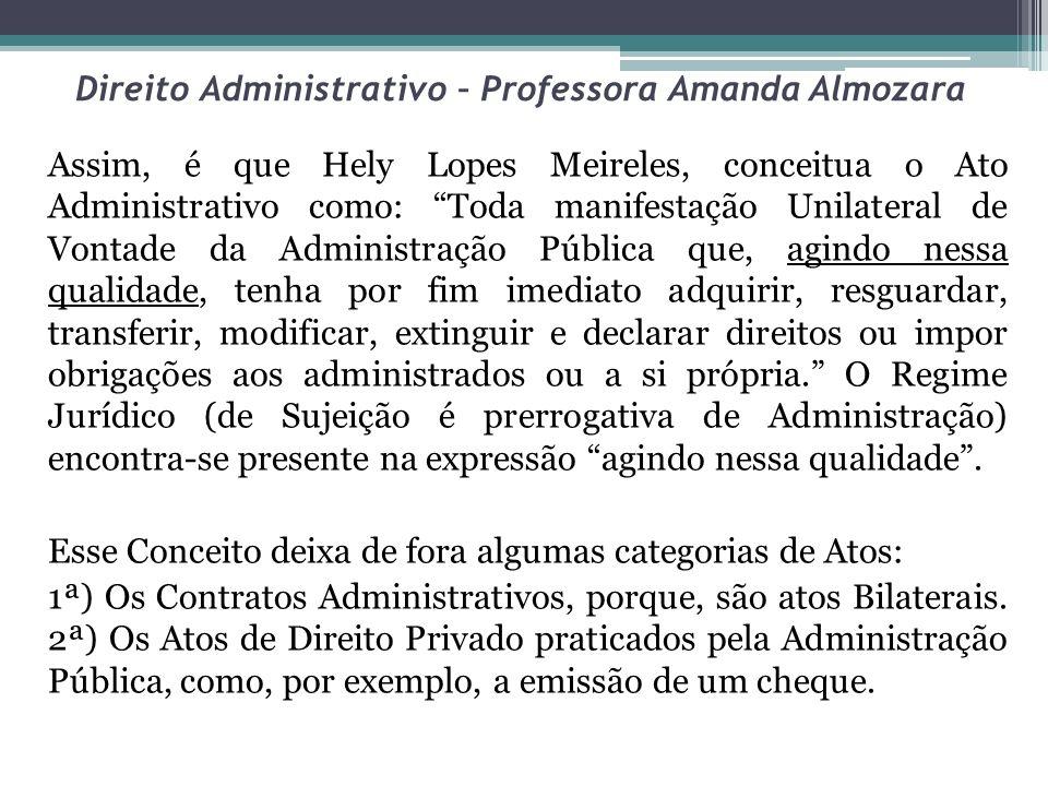 Direito Administrativo – Professora Amanda Almozara Classificação dos Atos Administrativos em Espécies – os Atos Administrativos em espécie serão classificados quanto ao Conteúdo e quanto a Forma.