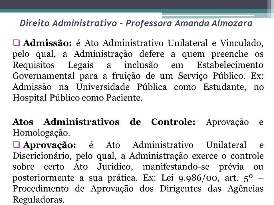 Direito Administrativo – Professora Amanda Almozara Admissão: é Ato Administrativo Unilateral e Vinculado, pelo qual, a Administração defere a quem pr