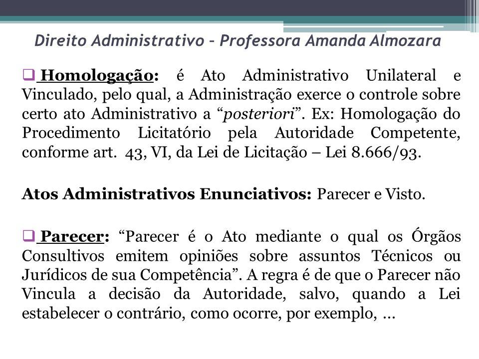 Direito Administrativo – Professora Amanda Almozara Homologação: é Ato Administrativo Unilateral e Vinculado, pelo qual, a Administração exerce o cont