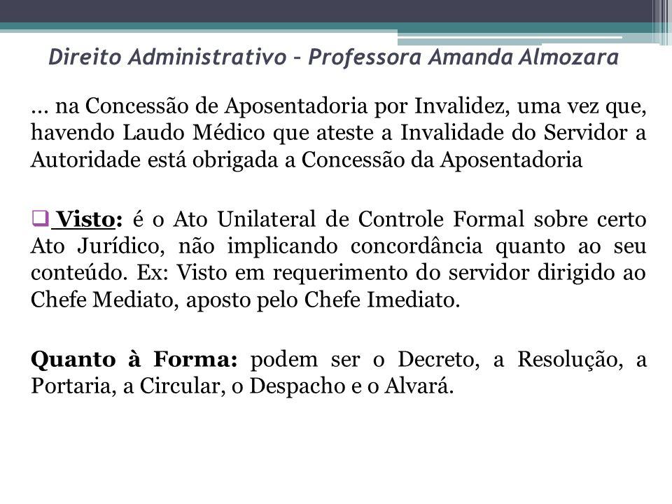 Direito Administrativo – Professora Amanda Almozara... na Concessão de Aposentadoria por Invalidez, uma vez que, havendo Laudo Médico que ateste a Inv