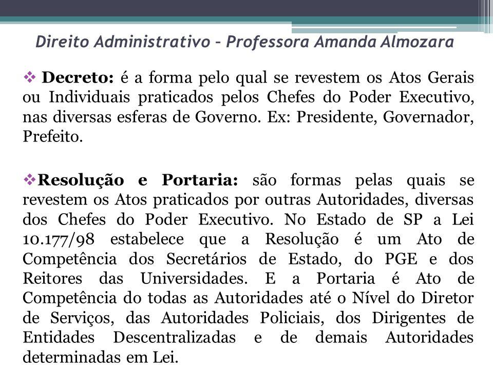 Direito Administrativo – Professora Amanda Almozara Decreto: é a forma pelo qual se revestem os Atos Gerais ou Individuais praticados pelos Chefes do