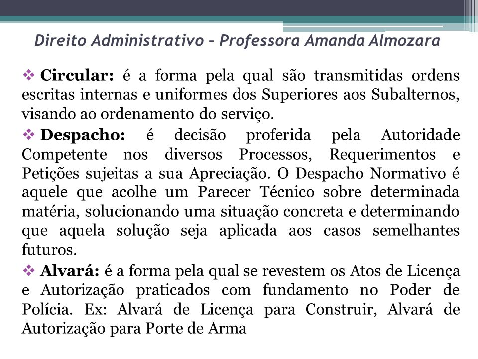 Direito Administrativo – Professora Amanda Almozara Circular: é a forma pela qual são transmitidas ordens escritas internas e uniformes dos Superiores
