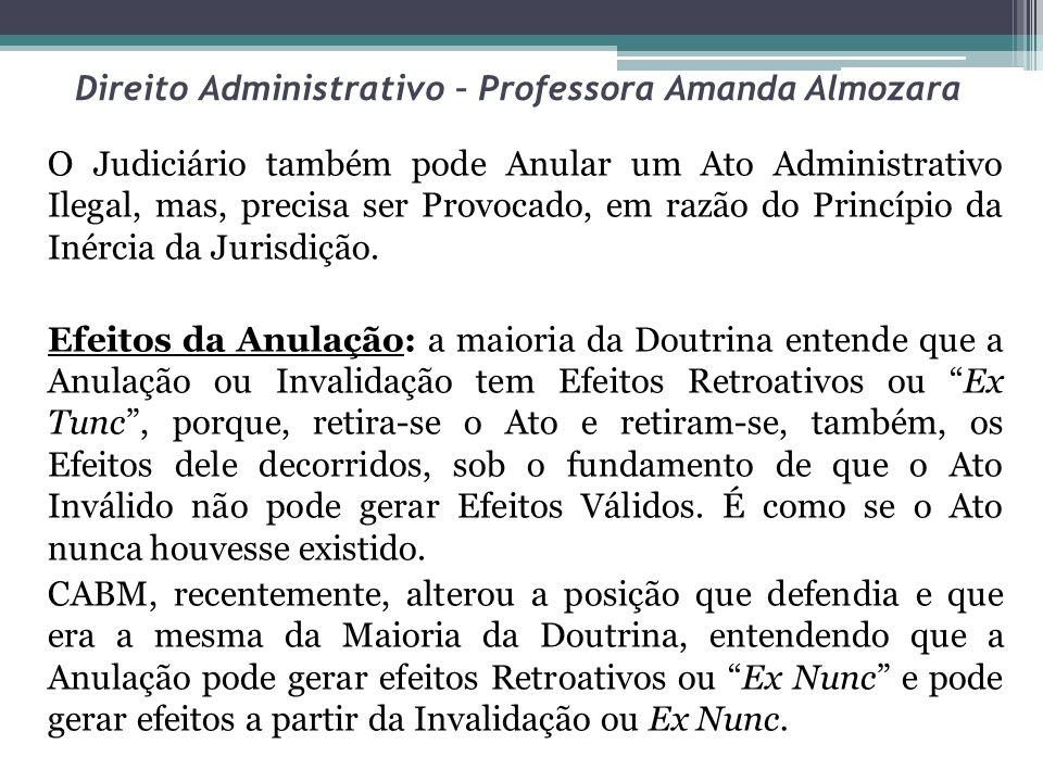 Direito Administrativo – Professora Amanda Almozara O Judiciário também pode Anular um Ato Administrativo Ilegal, mas, precisa ser Provocado, em razão