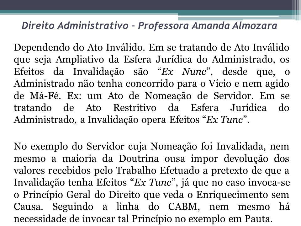 Direito Administrativo – Professora Amanda Almozara Dependendo do Ato Inválido. Em se tratando de Ato Inválido que seja Ampliativo da Esfera Jurídica