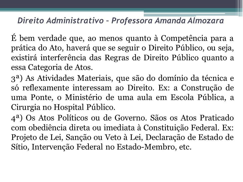Direito Administrativo – Professora Amanda Almozara É bem verdade que, ao menos quanto à Competência para a prática do Ato, haverá que se seguir o Dir