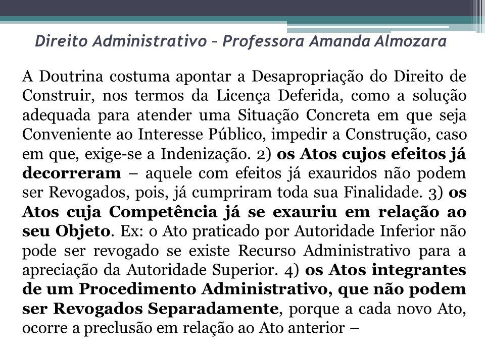 Direito Administrativo – Professora Amanda Almozara A Doutrina costuma apontar a Desapropriação do Direito de Construir, nos termos da Licença Deferid