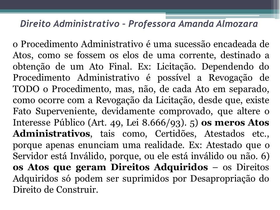 Direito Administrativo – Professora Amanda Almozara o Procedimento Administrativo é uma sucessão encadeada de Atos, como se fossem os elos de uma corr