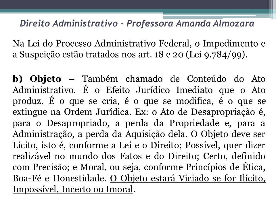 Direito Administrativo – Professora Amanda Almozara Na Lei do Processo Administrativo Federal, o Impedimento e a Suspeição estão tratados nos art. 18